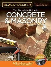 The Complete Guide to Concrete & Masonry (Black & Decker): Build with Concrete, Brick, Block & Natural Stone