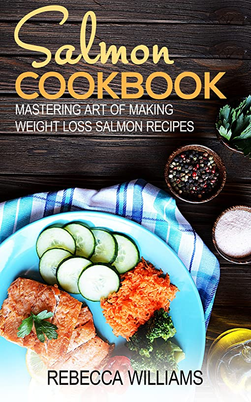Salmon Recipes: Mastering Art of Making Weight Loss Salmon Recipes (English Edition)