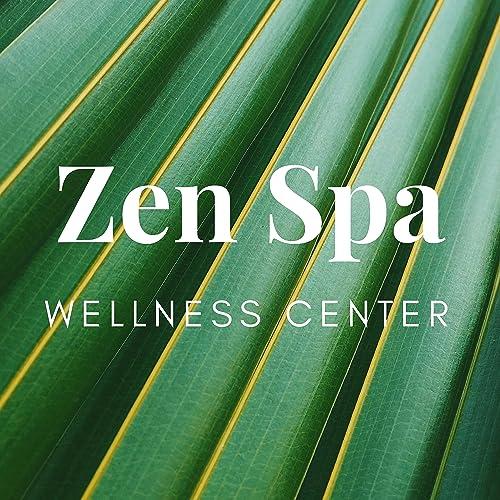 Zen Spa: Wellness Center & Massage Music for Meditation ...
