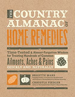 The Country Almanac of Home Remedies: Time-Tested & Almost Forgotten Wisdom for Treating Hundreds of Common Ailments, Ache...