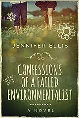 Confessions of a Failed Environmentalist: A Novel Kindle Edition