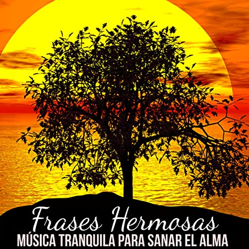Frases Hermosas Música Tranquila Para Sanar El Alma Siete