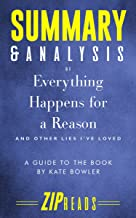 Summary & Analysis of Everything Happens for a Reason: And Other Lies I've Loved | A Guide to the Book by Kate Bowler
