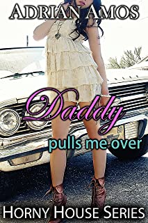 Daddy Pulls Me Over (Horny House Series Book 1)
