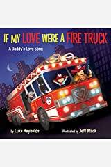 If My Love Were a Fire Truck: A Daddy's Love Song Kindle Edition