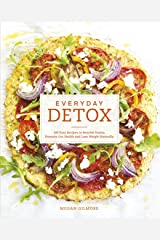 Everyday Detox: 100 Easy Recipes to Remove Toxins, Promote Gut Health and Lose Weight Naturally Kindle Edition