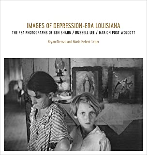 Images of Depression-Era Louisiana: The FSA Photographs of Ben Shahn, Russell Lee, and Marion Post Wolcott