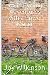 Joy in Cycling: Adventures with a Power Meter Kindle Edition