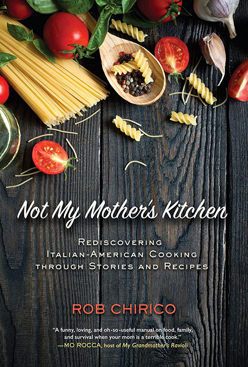 繁殖半導体書店Not My Mother's Kitchen: Rediscovering Italian-American Cooking Through Stories and Recipes (English Edition)