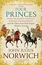 Scaricare Libri Four Princes: Henry VIII, Francis I, Charles V, Suleiman the Magnificent and the Obsessions that Forged Modern Europe (English Edition) PDF