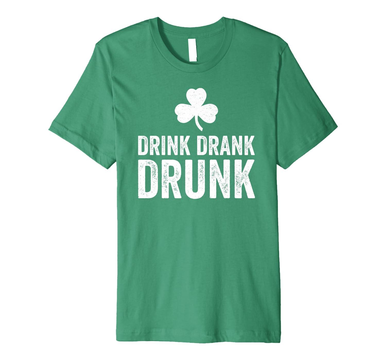 Drink Drank Drunk St. Patrick's Day Funny Drinking Gift Premium T-Shirt-Awarplus