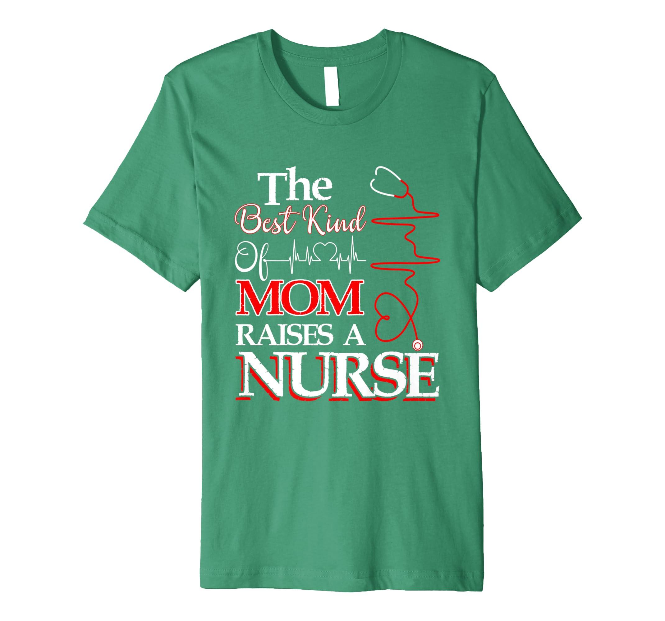 The Best Kind Of Mom Raises A Nurse Premium T-Shirt-anz