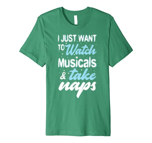 I Just Want to Watch Musicals and Take Naps Funny Premium T-Shirt