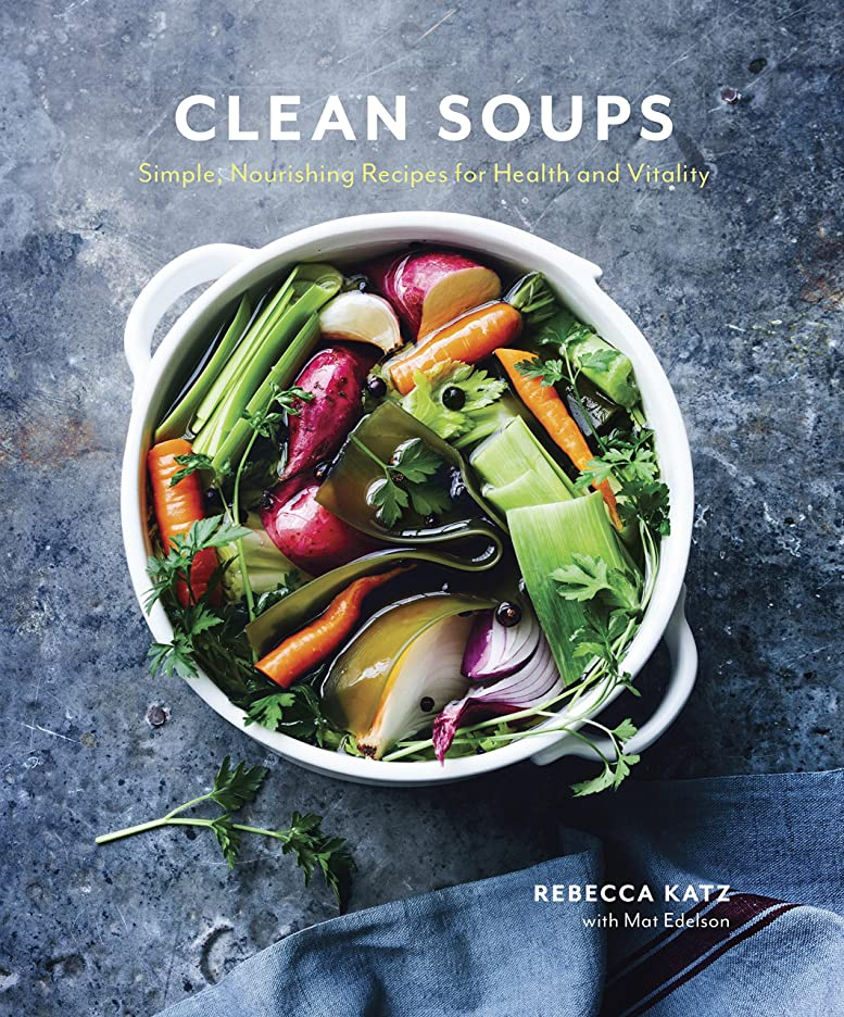フラッシュのように素早くグラフ餌Clean Soups: Simple, Nourishing Recipes for Health and Vitality: A Cookbook (English Edition)