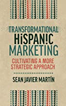 Transformational Hispanic Marketing: Cultivating a More Strategic Approach