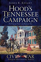 Hood's Tennessee Campaign: The Desperate Venture of a Desperate Man (Civil War Series)