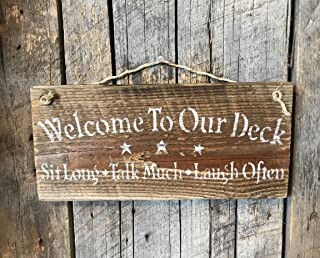 Welcome To Our Deck Sit Long Talk Much Laugh Often Barn Wood Sign