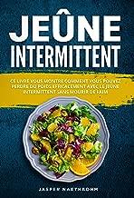 Jeûne intermittent: Ce livre vous montre comment vous pouvez perdre du poids efficacement avec le jeûne intermittent sans mourir de faim (French Edition)