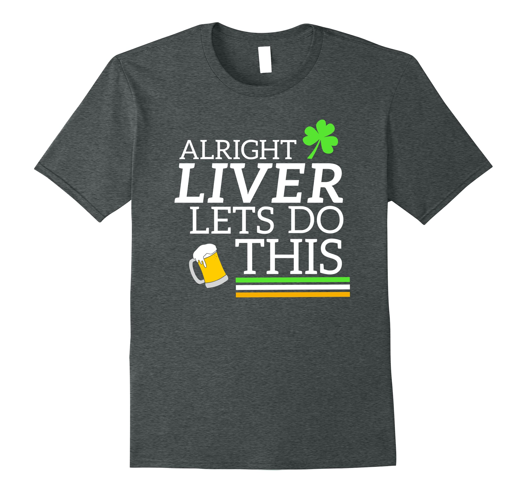 Alright Liver Lets Do This St Paddy's Day Drinking TShirt-ah my shirt one gift
