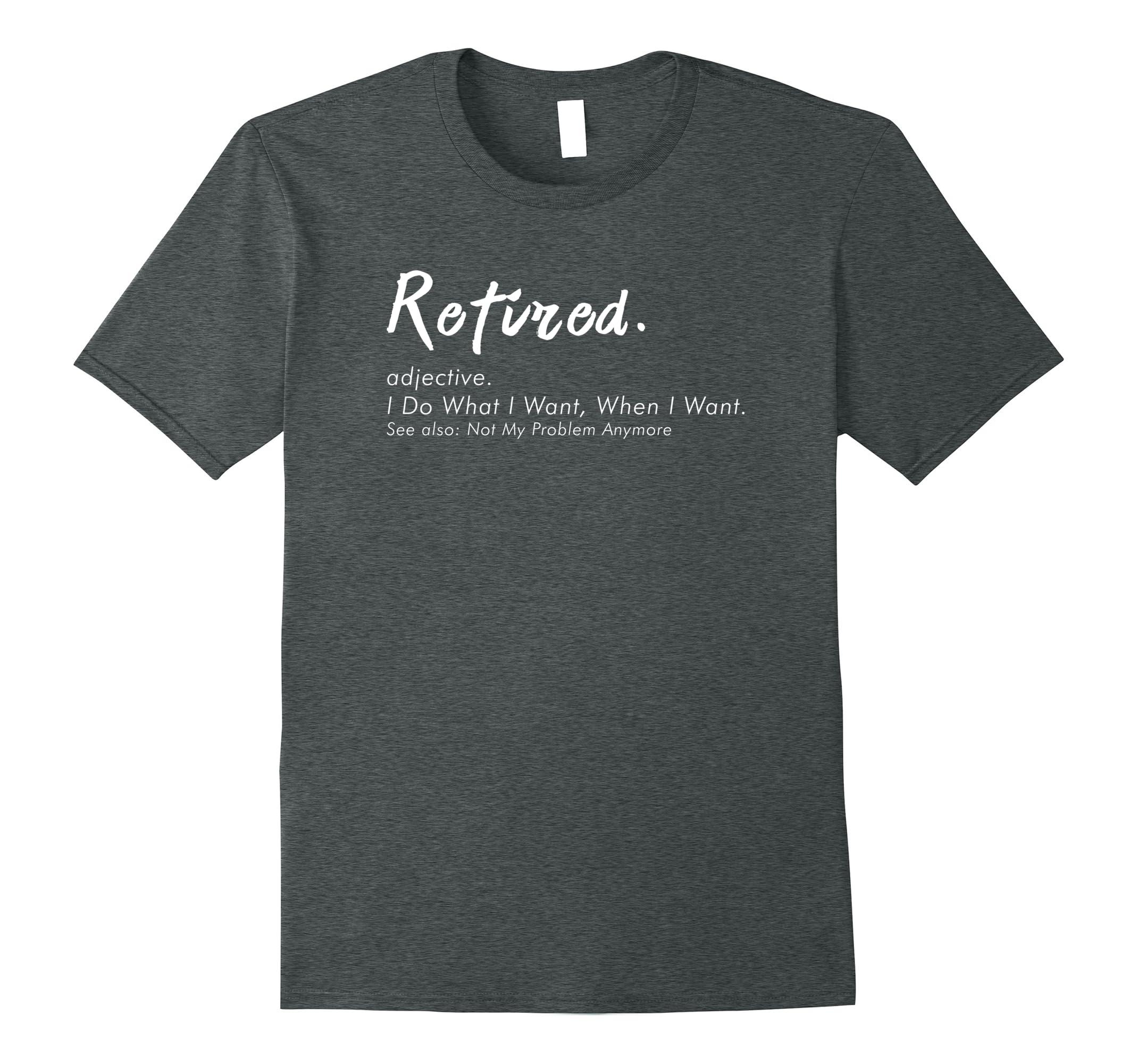 903df2e9 Retired Definition T-Shirt, Funny Retirement Gag Gifts-RT – Rateeshirt