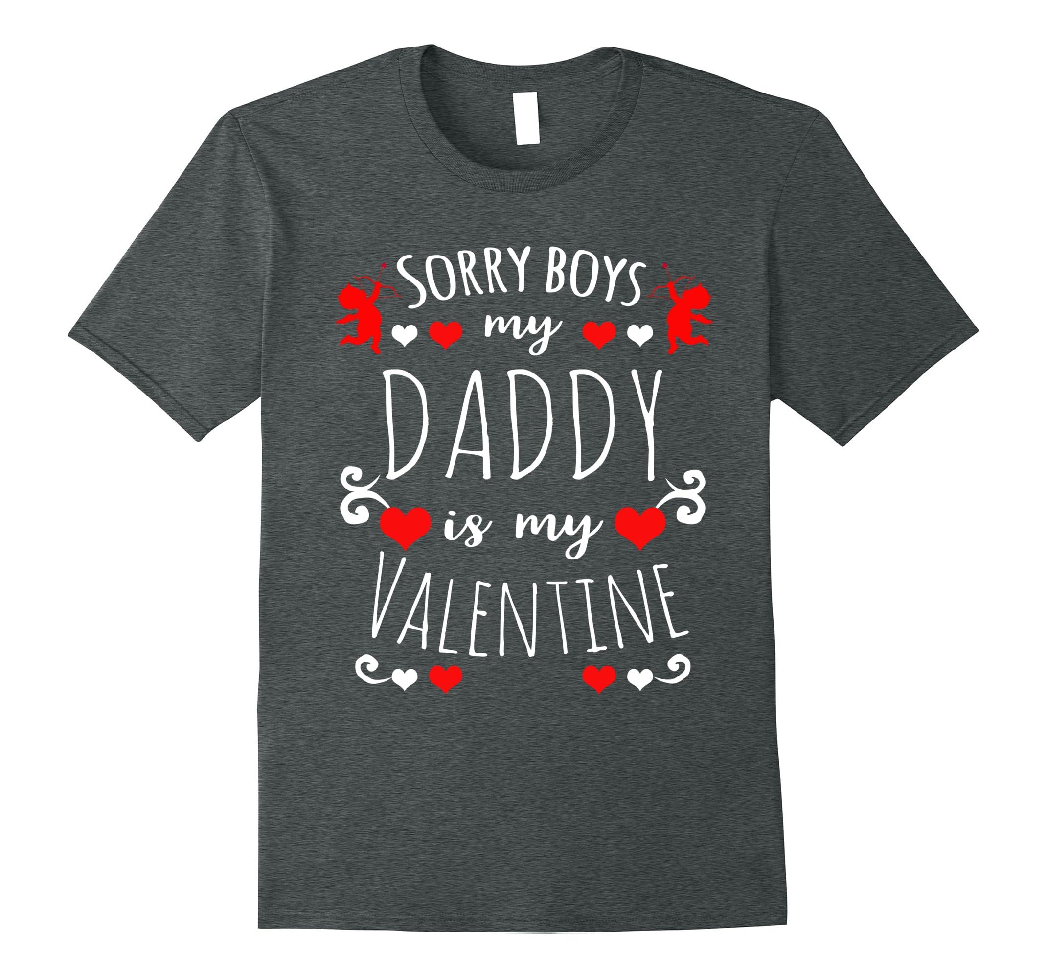 Valentine's Day: Sorry Boys My Daddy Is My Valentine T-shirt-RT