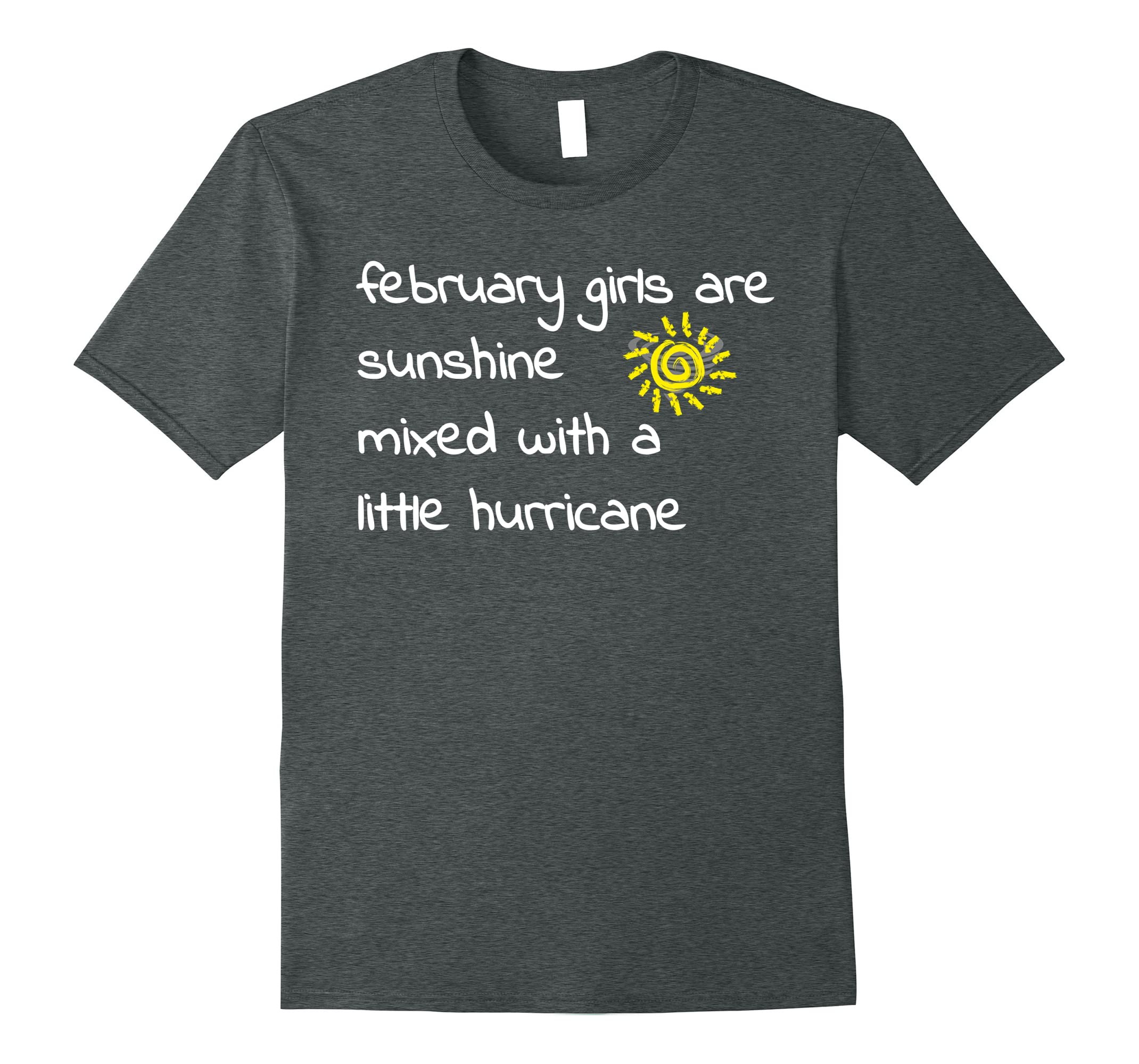 February Girls Are Sunshine Mixed With A Little Hurricane T'-RT