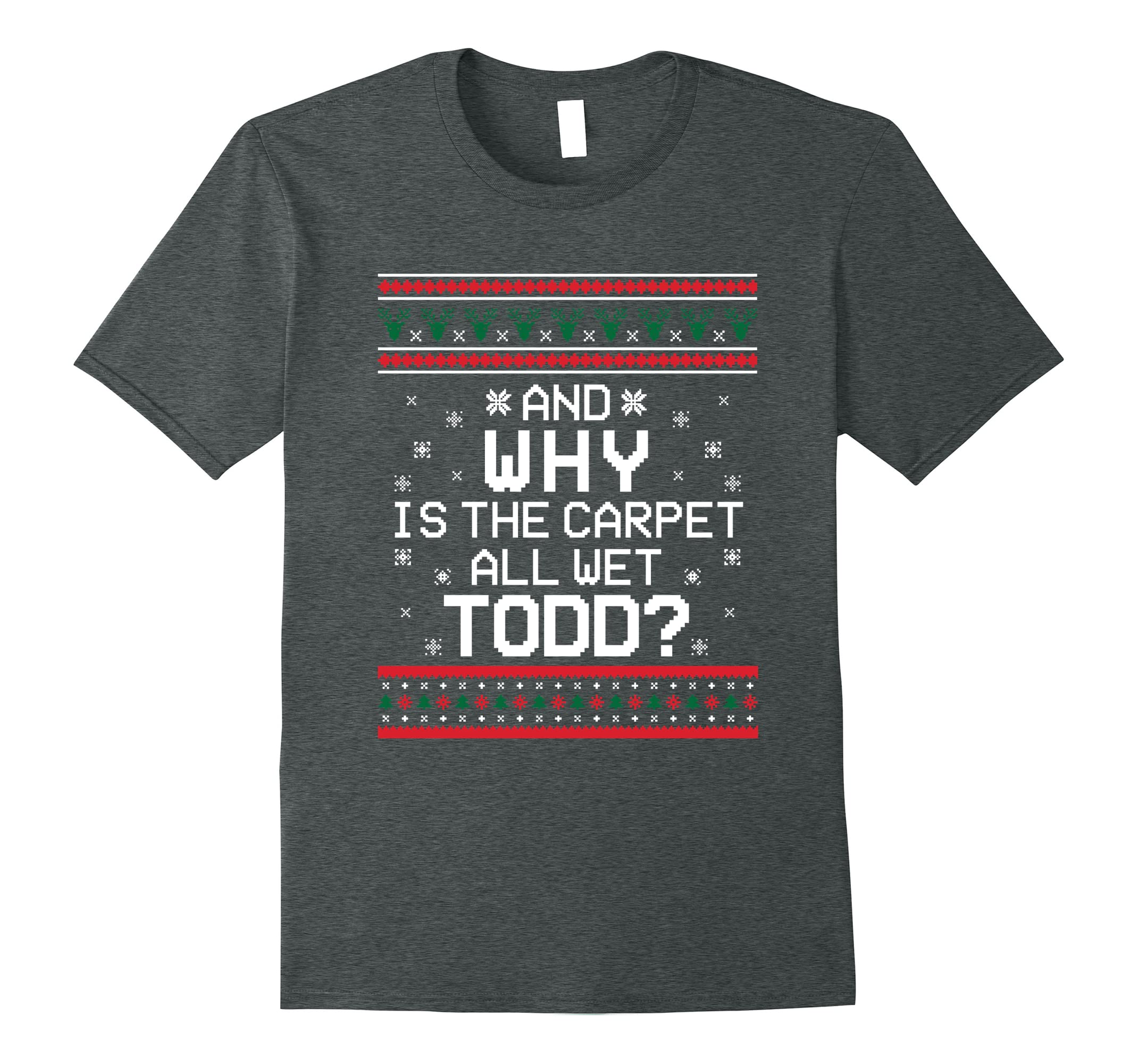'WHY IS THE CARPET ALL WET TODD' Funny Christmas Sweat Shirt-RT