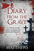 Diary From The Grave: Is a serial killer competing with the Ripper? (Jameson & Argenti Mysteries Book 2)