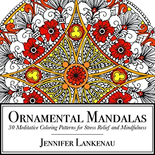 Ornamental Mandalas: 30 Meditative Coloring Patterns for Stress Relief and Mindfulness