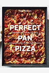 Perfect Pan Pizza: Square Pies to Make at Home, from Roman, Sicilian, and Detroit, to Grandma Pies and Focaccia [A Cookbook] Kindle Edition