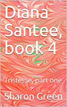 Diana Santee, book 4: Tristesse, part one