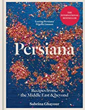 Persiana: Recipes from the Middle East & Beyond: The 1st book from the bestselling author of Sirocco, Feasts, Bazaar and S...