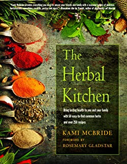 The Herbal Kitchen: Bring Lasting Health to You and Your Family with 50 Easy-To-Find Common Herbs and Over 250 Recipes