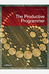 The Productive Programmer (Theory in Practice (O'Reilly)) Kindle Edition