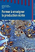 Livres Former à enseigner la production écrite (Education et didactiques) PDF