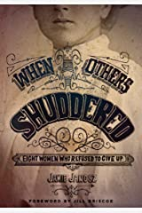 When Others Shuddered: Eight Women Who Refused to Give Up Kindle Edition