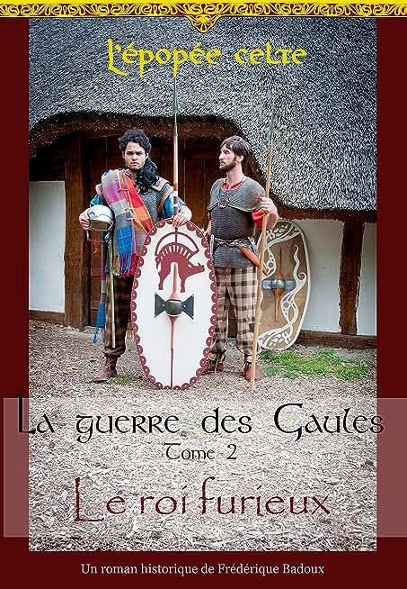 La guerre des Gaules, tome 2: LE ROI FURIEUX (L'épopée celte)