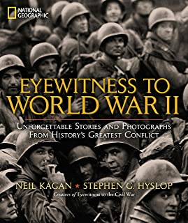 Eyewitness to World War II: Unforgettable Stories and Photographs From History`s Greatest Conflict