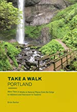 Take a Walk: Portland: More Than 75 Walks in Natural Places from the Gorge to Hillsboro and Vancouver to Tualatin (Take a Walk Portland) (English Edition)