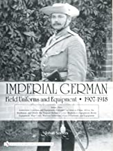 Imperial German Field Uniforms and Equipment, 1907-1918, Vol. 3