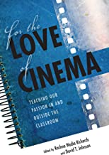 For the Love of Cinema: Teaching Our Passion In and Outside the Classroom (English Edition)