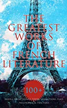 The Greatest Works of French Literature: 100+ Novels, Short Stories, Poetry Collections & Plays: Notre-Dame, Germinal, Can...
