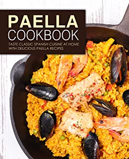 Paella Cookbook: Taste Classic Spanish Cuisine at Home with Delicious Paella Recipes (English Edition)