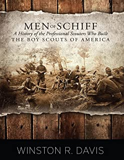 Men of Schiff: A History of the Professional Scouters Who Built the Boy Scouts of America