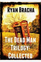 Ryan Bracha's The Dead Man Trilogy: Collected Kindle Edition