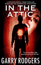 In The Attic (Based On True Crime Book 1) (English Edition)