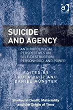 Suicide and Agency: Anthropological Perspectives on Self-Destruction, Personhood, and Power (Studies in Death, Materiality...
