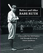 Before and After Babe Ruth: A Story of the New York Yankees Told Through the Lens of Tickets and Passes