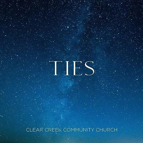 Clear Creek Community Church - Ties (2019)