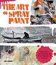 The Art of Spray Paint: Inspirations and Techniques from Masters of Aerosol